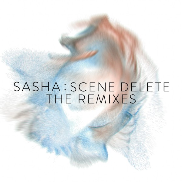 Sasha : Scene Delete : The Remixes